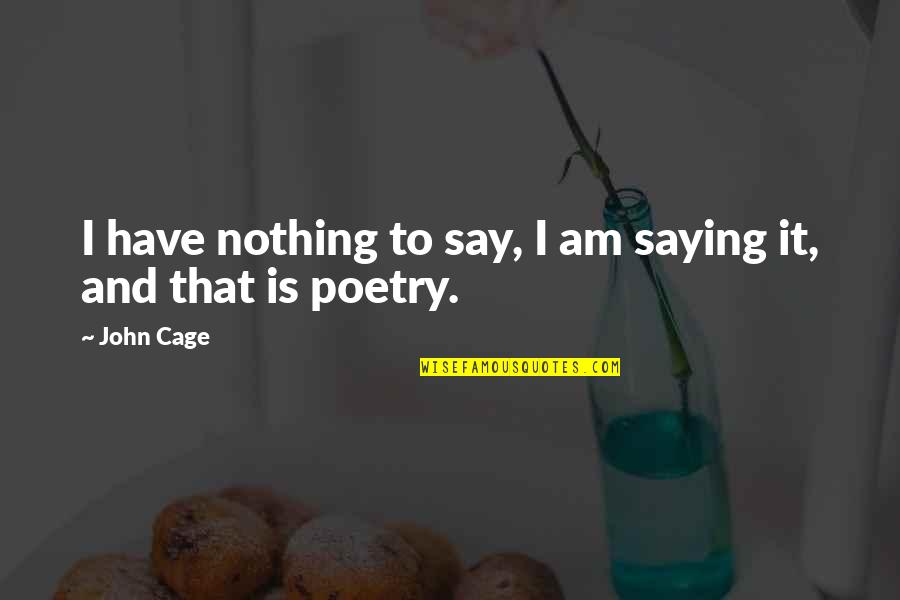 Cage Quotes By John Cage: I have nothing to say, I am saying