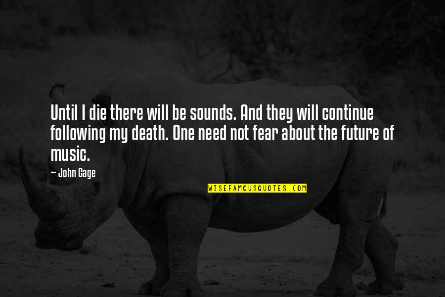 Cage Quotes By John Cage: Until I die there will be sounds. And