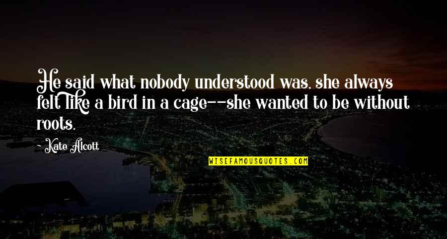 Cage Quotes By Kate Alcott: He said what nobody understood was, she always