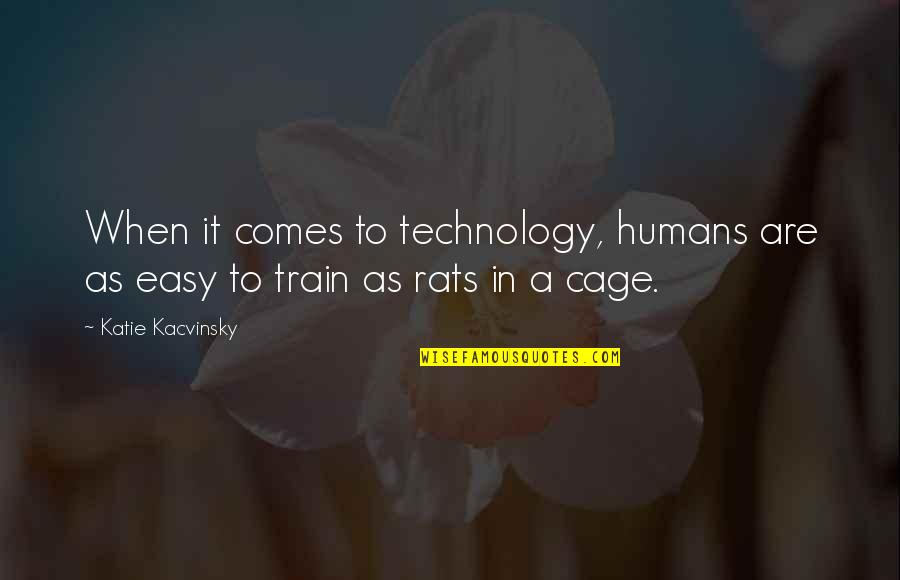 Cage Quotes By Katie Kacvinsky: When it comes to technology, humans are as