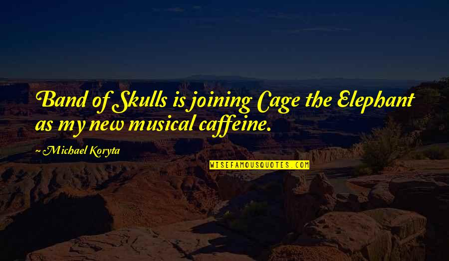 Cage Quotes By Michael Koryta: Band of Skulls is joining Cage the Elephant