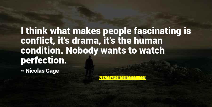 Cage Quotes By Nicolas Cage: I think what makes people fascinating is conflict,