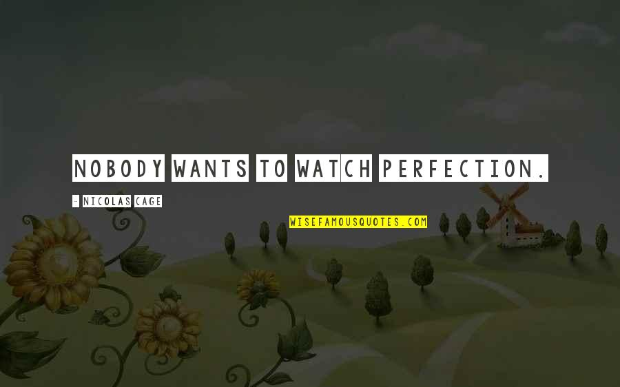 Cage Quotes By Nicolas Cage: Nobody wants to watch perfection.