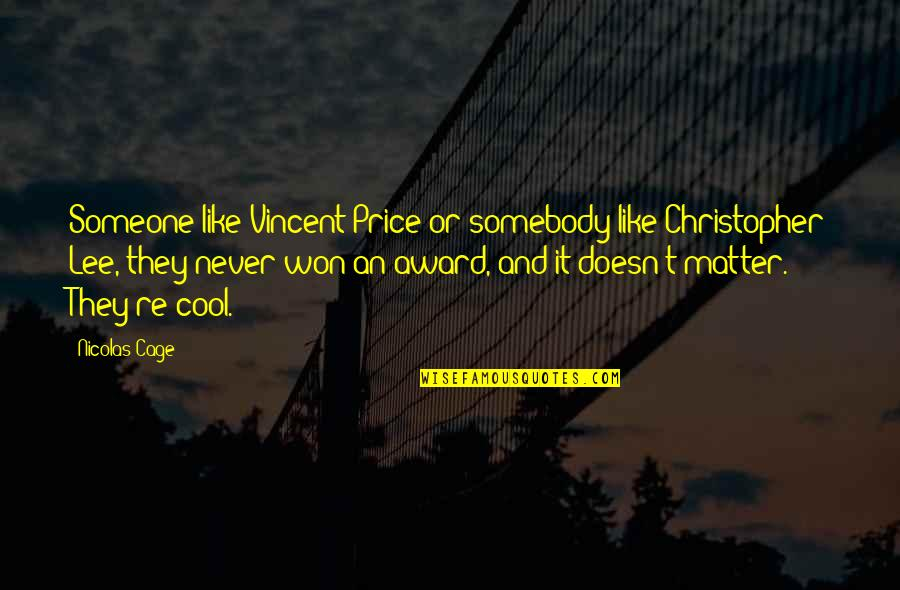 Cage Quotes By Nicolas Cage: Someone like Vincent Price or somebody like Christopher