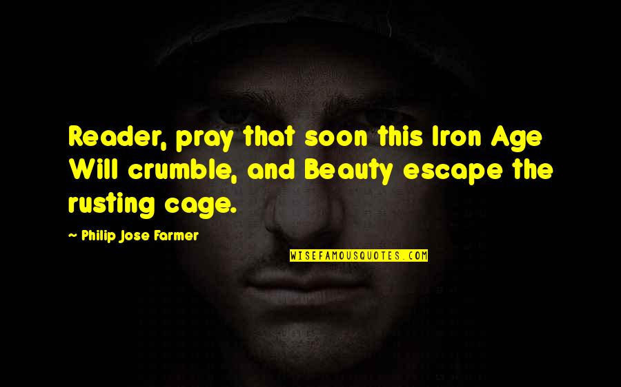 Cage Quotes By Philip Jose Farmer: Reader, pray that soon this Iron Age Will