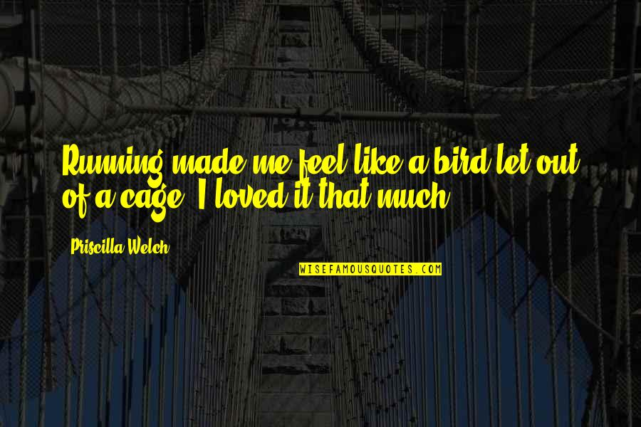 Cage Quotes By Priscilla Welch: Running made me feel like a bird let