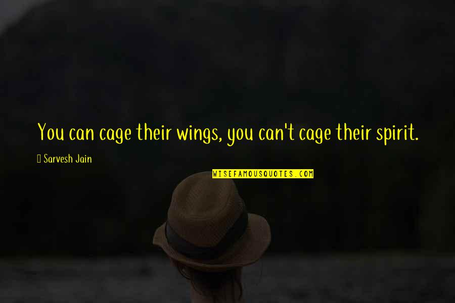 Cage Quotes By Sarvesh Jain: You can cage their wings, you can't cage