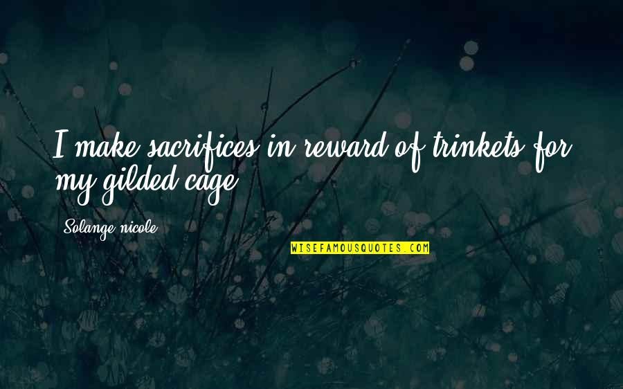 Cage Quotes By Solange Nicole: I make sacrifices in reward of trinkets for