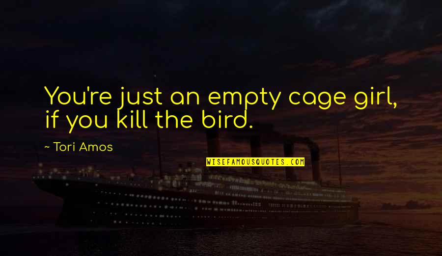 Cage Quotes By Tori Amos: You're just an empty cage girl, if you