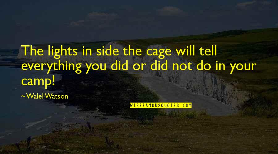 Cage Quotes By Walel Watson: The lights in side the cage will tell