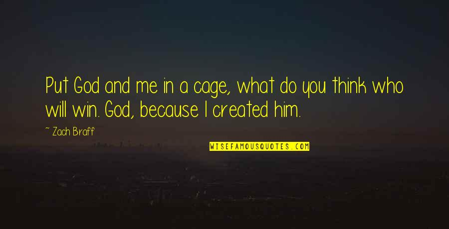 Cage Quotes By Zach Braff: Put God and me in a cage, what