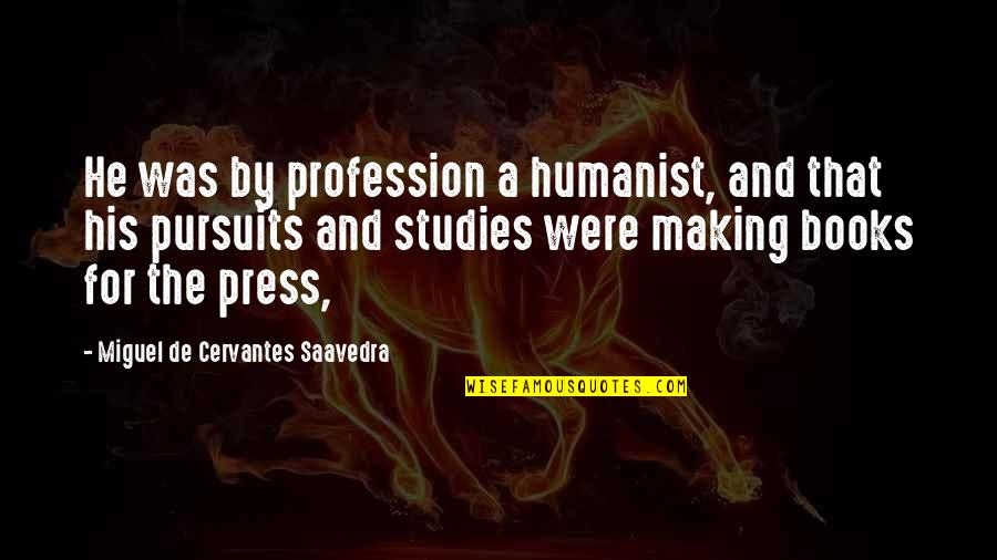 Cahooting Quotes By Miguel De Cervantes Saavedra: He was by profession a humanist, and that