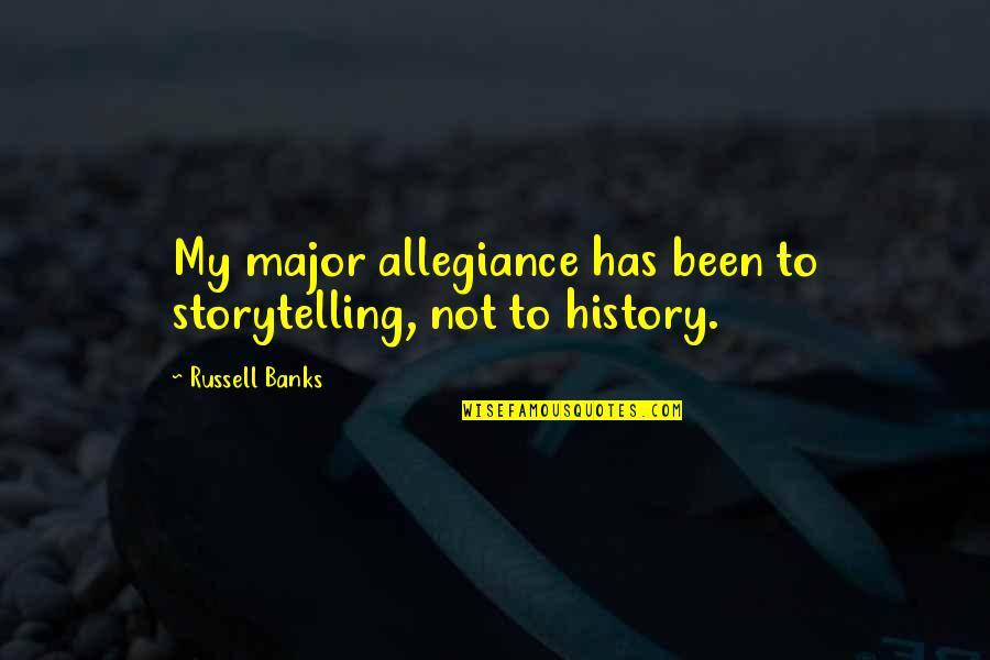 Cahooting Quotes By Russell Banks: My major allegiance has been to storytelling, not