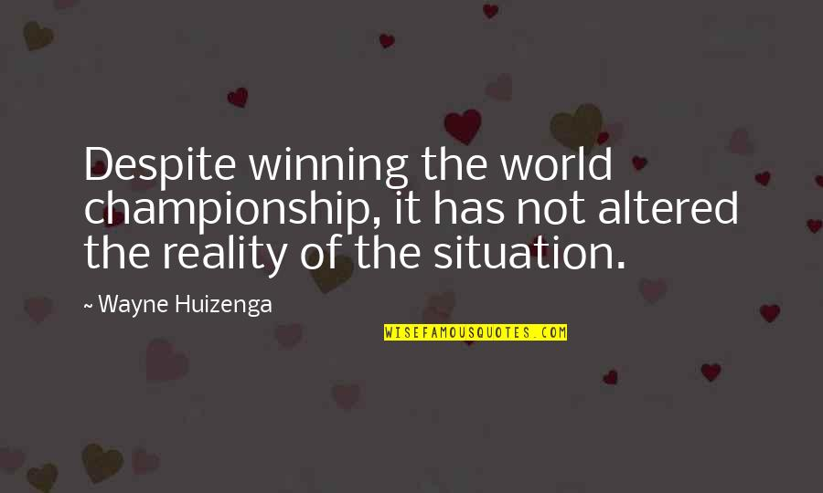 Cahooting Quotes By Wayne Huizenga: Despite winning the world championship, it has not