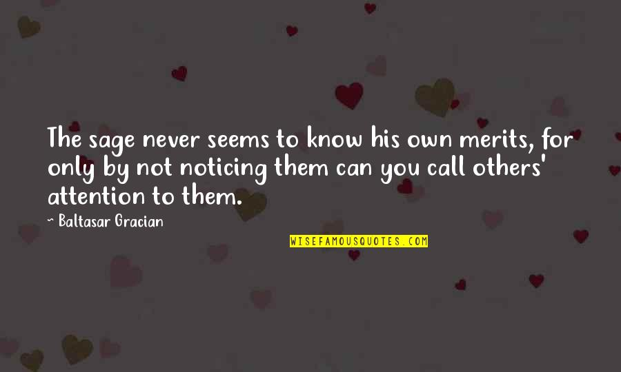 Cai Quotes By Baltasar Gracian: The sage never seems to know his own
