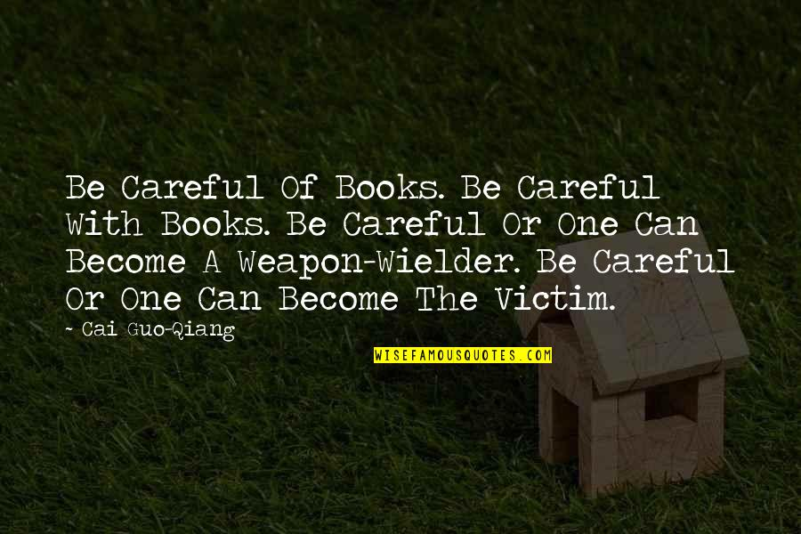 Cai Quotes By Cai Guo-Qiang: Be Careful Of Books. Be Careful With Books.