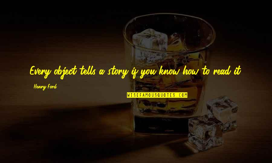 Cai Quotes By Henry Ford: Every object tells a story if you know