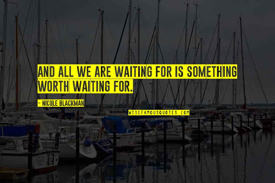Cai Quotes By Nicole Blackman: And all we are waiting for is something