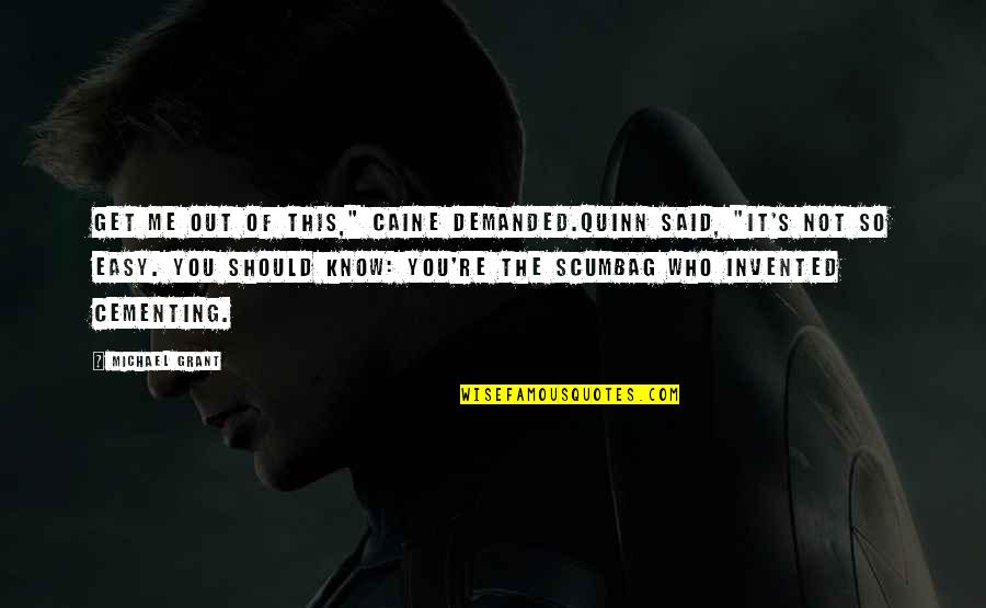 """Caine Soren Quotes By Michael Grant: Get me out of this,"""" Caine demanded.Quinn said,"""