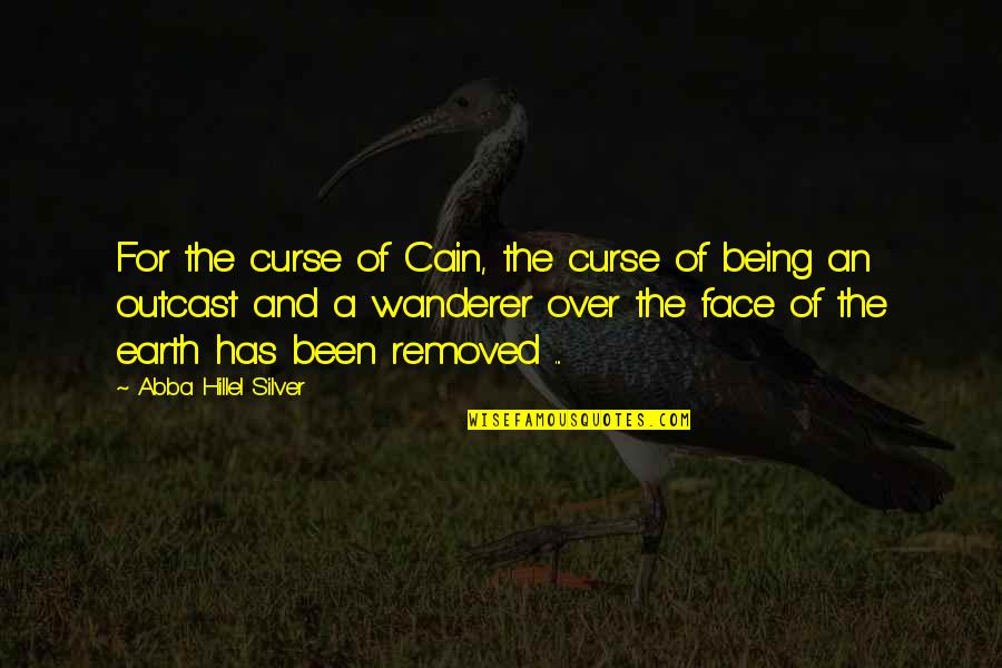Cain's Quotes By Abba Hillel Silver: For the curse of Cain, the curse of