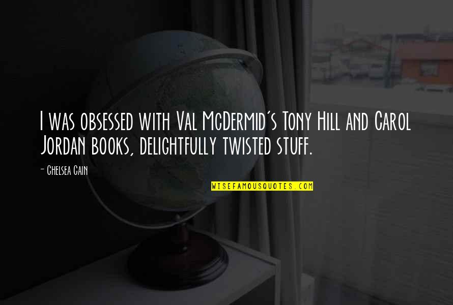 Cain's Quotes By Chelsea Cain: I was obsessed with Val McDermid's Tony Hill
