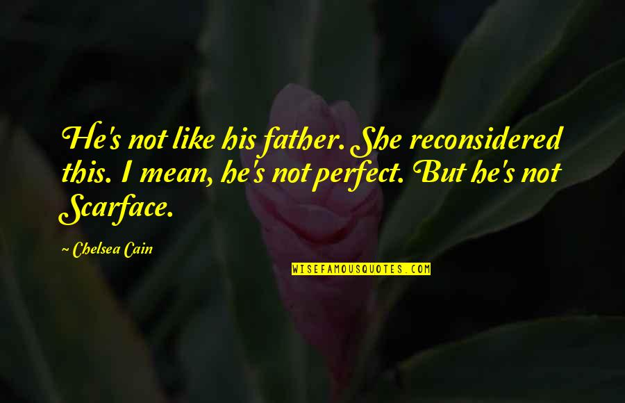 Cain's Quotes By Chelsea Cain: He's not like his father. She reconsidered this.