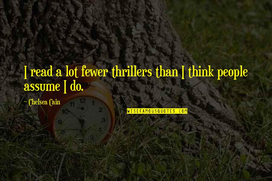 Cain's Quotes By Chelsea Cain: I read a lot fewer thrillers than I