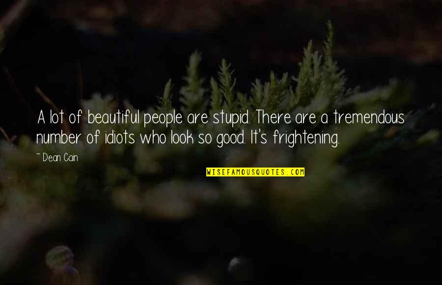 Cain's Quotes By Dean Cain: A lot of beautiful people are stupid. There