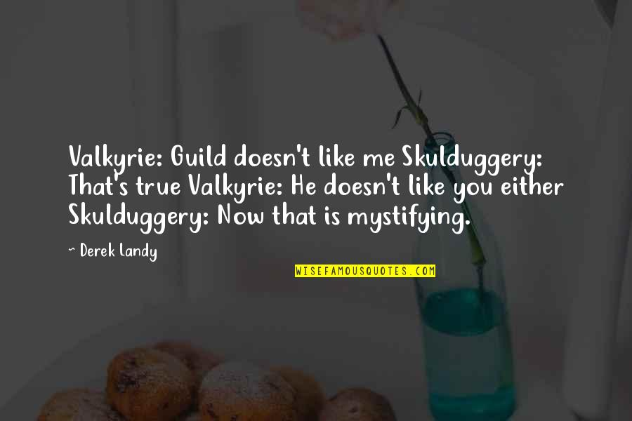 Cain's Quotes By Derek Landy: Valkyrie: Guild doesn't like me Skulduggery: That's true