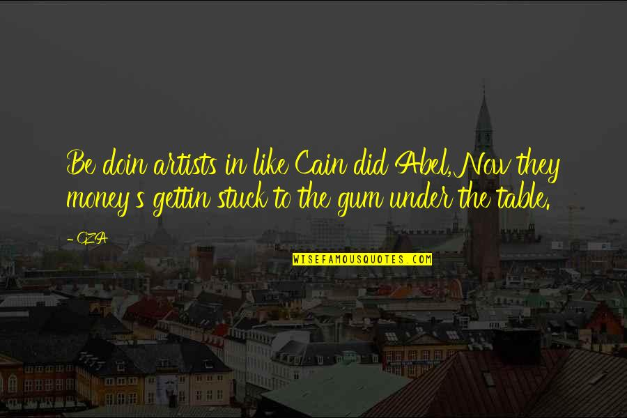 Cain's Quotes By GZA: Be doin artists in like Cain did Abel,