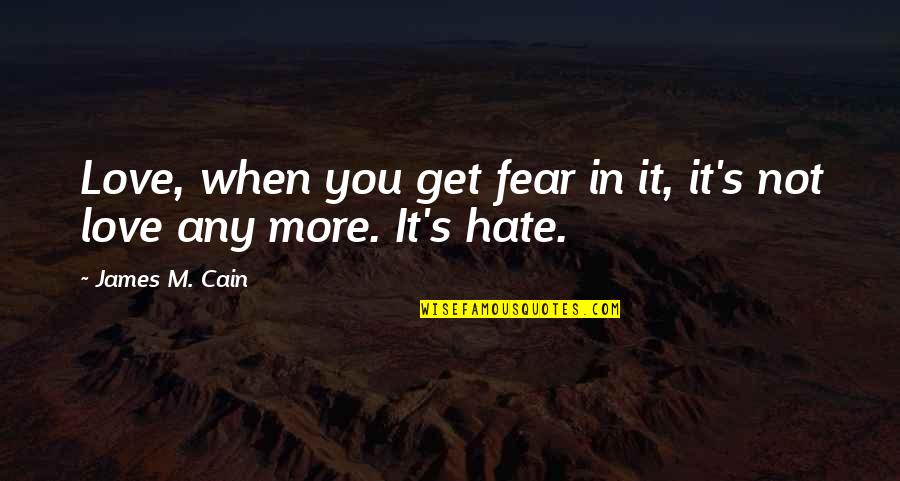 Cain's Quotes By James M. Cain: Love, when you get fear in it, it's