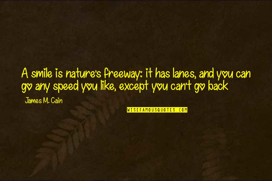 Cain's Quotes By James M. Cain: A smile is nature's freeway: it has lanes,