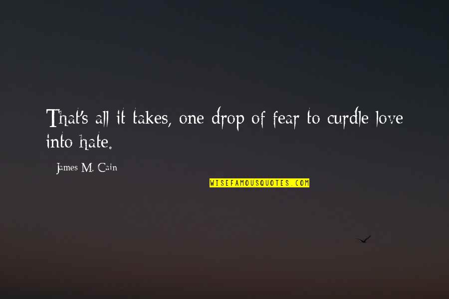 Cain's Quotes By James M. Cain: That's all it takes, one drop of fear