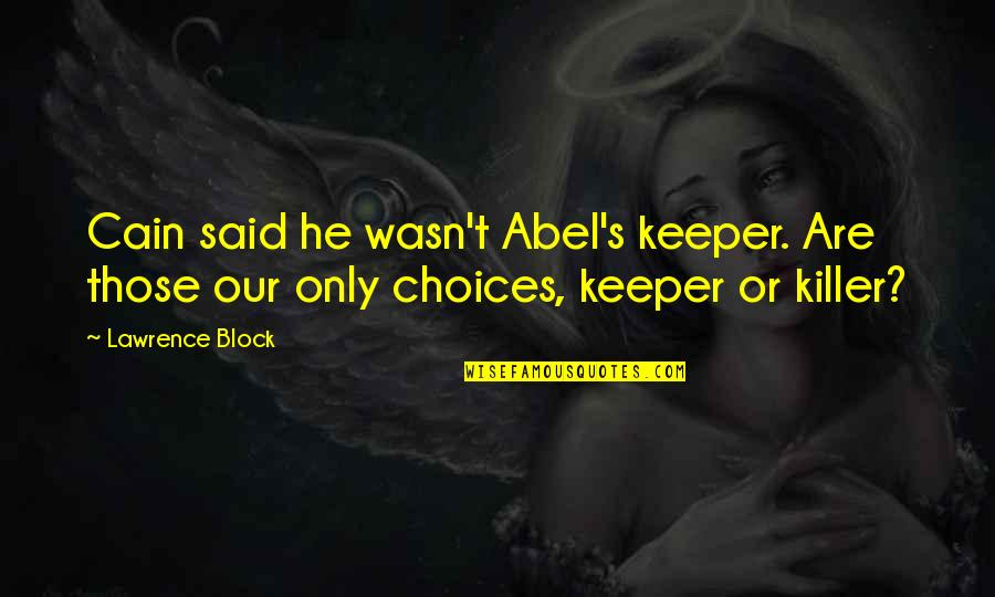 Cain's Quotes By Lawrence Block: Cain said he wasn't Abel's keeper. Are those