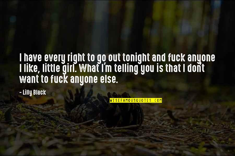 Cain's Quotes By Lilly Black: I have every right to go out tonight