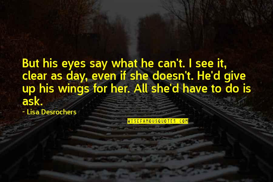 Cain's Quotes By Lisa Desrochers: But his eyes say what he can't. I