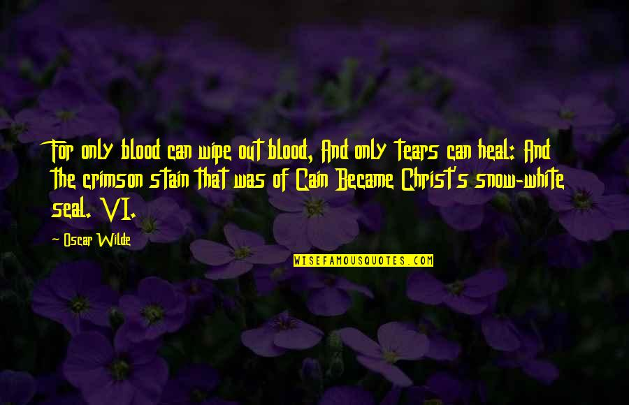 Cain's Quotes By Oscar Wilde: For only blood can wipe out blood, And