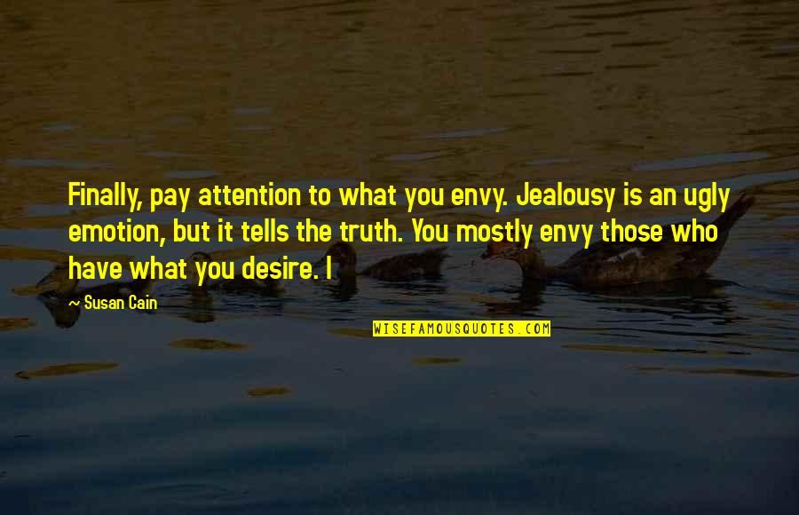 Cain's Quotes By Susan Cain: Finally, pay attention to what you envy. Jealousy