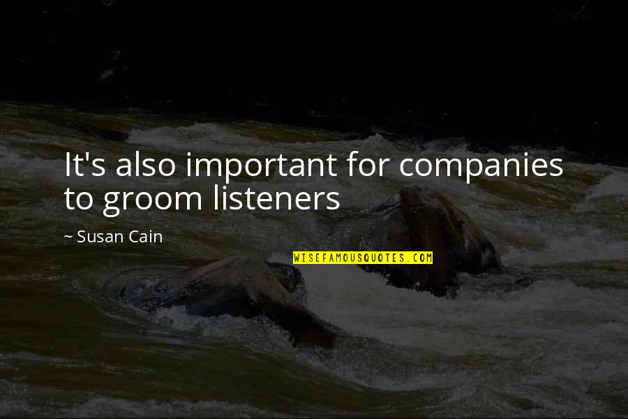 Cain's Quotes By Susan Cain: It's also important for companies to groom listeners