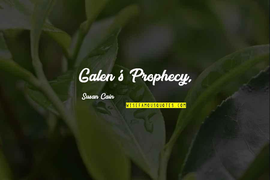 Cain's Quotes By Susan Cain: Galen's Prophecy,
