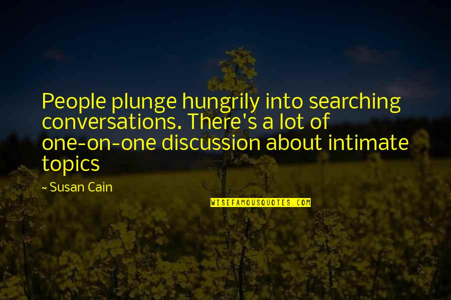 Cain's Quotes By Susan Cain: People plunge hungrily into searching conversations. There's a