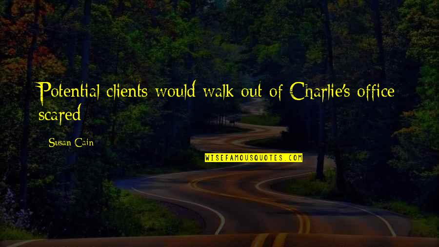 Cain's Quotes By Susan Cain: Potential clients would walk out of Charlie's office