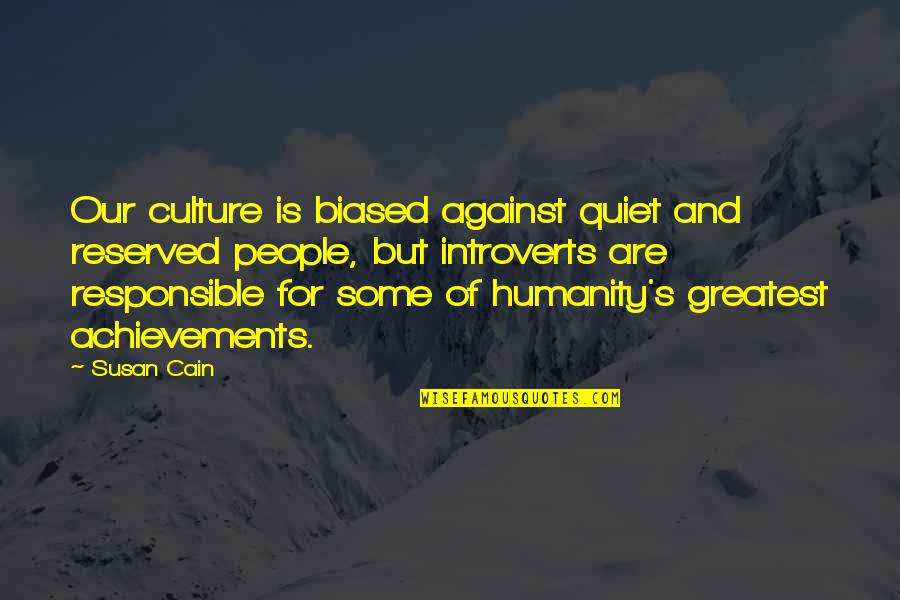 Cain's Quotes By Susan Cain: Our culture is biased against quiet and reserved