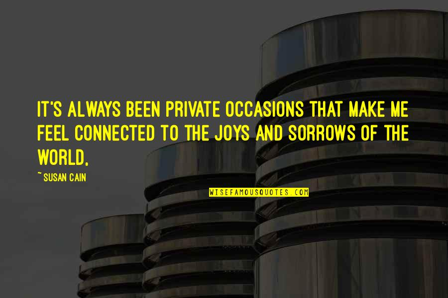Cain's Quotes By Susan Cain: it's always been private occasions that make me