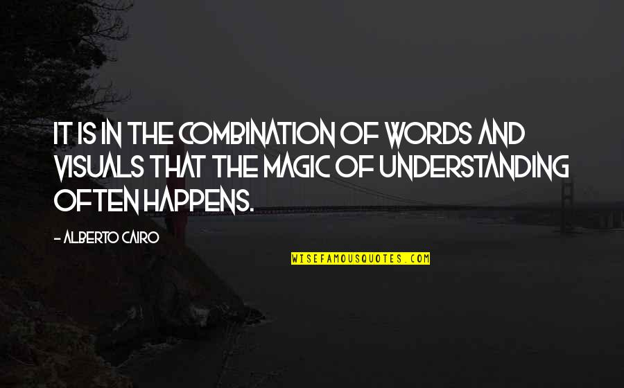 Cairo's Quotes By Alberto Cairo: It is in the combination of words and