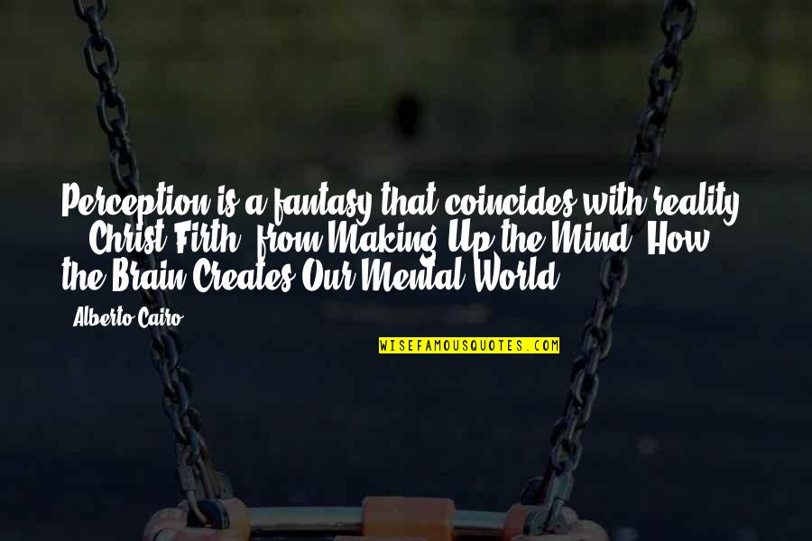 Cairo's Quotes By Alberto Cairo: Perception is a fantasy that coincides with reality.
