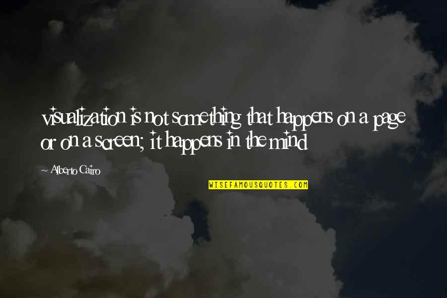 Cairo's Quotes By Alberto Cairo: visualization is not something that happens on a