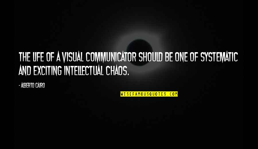 Cairo's Quotes By Alberto Cairo: The life of a visual communicator should be