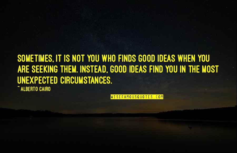 Cairo's Quotes By Alberto Cairo: Sometimes, it is not you who finds good