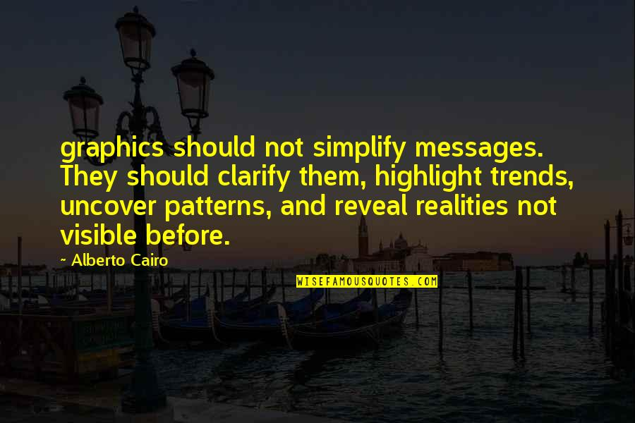 Cairo's Quotes By Alberto Cairo: graphics should not simplify messages. They should clarify